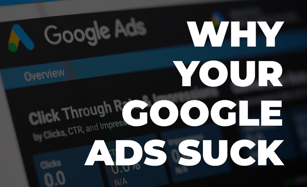 why your google ads suck